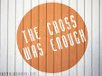 cross was enough